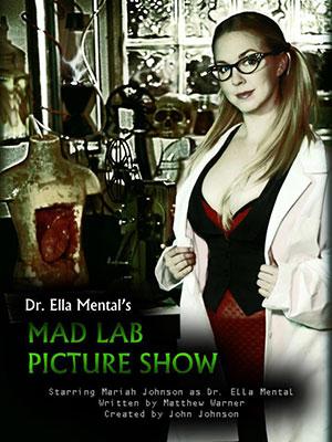 Dr. Ella Mental's Mad Lab Picture Show