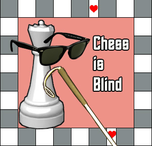 Chess is Blind
